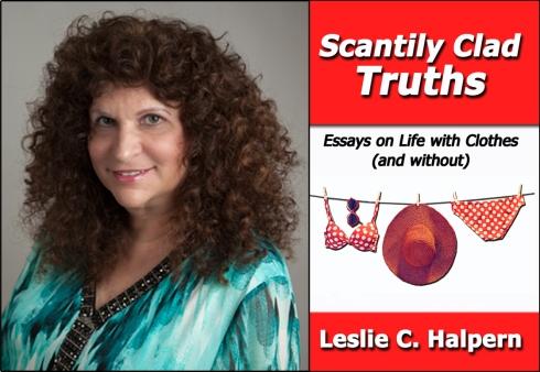 "Leslie Halpern ""Scantily Clad Truths"""